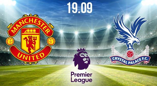 Manchester United vs Crystal Palace Prediction: Premier League Match on 19.09.2020