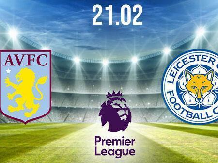 Aston Villa vs Leicester City Preview and Prediction: Premier League Match on 21.02.2021