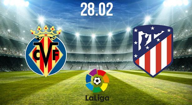 Villareal vs Atletico Madrid Preview and Prediction: La Liga Match on 28.02.2021