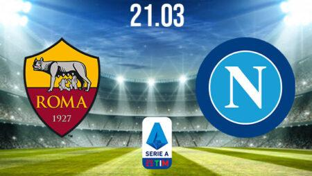AS Roma vs Napoli Preview and Prediction: Serie A Match on 21.03.2021