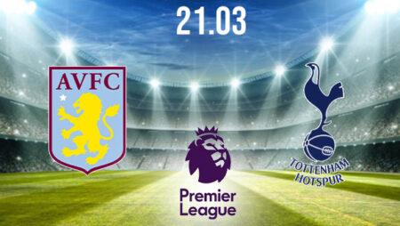 Aston Villa vs Tottenham Preview and Prediction: Premier League Match on 21.03.2021