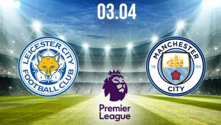 Leicester City vs Manchester City Preview and Prediction: Premier League Match on 03.04.2021