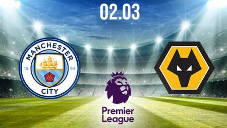 Manchester City vs Wolverhampton Preview and Prediction: Premier League Match on 02.03.2021