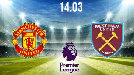 Manchester United vs West Ham Preview and Prediction: Premier League Match on 14.03.2021