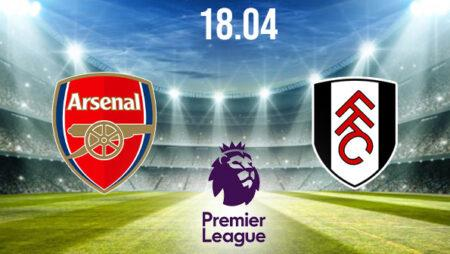 Arsenal vs Fulham Preview and Prediction: Premier League Match on 18.04.2021