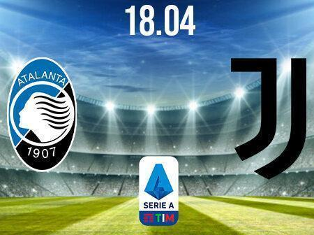 Atalanta vs Juventus Preview and Prediction: Serie A Match on 18.04.2021