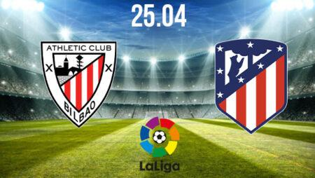 Athletic Bilbao vs Atletico Madrid Preview and Prediction: La Liga Match on 25.04.2021