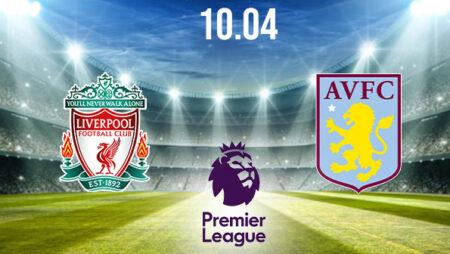 Liverpool vs Aston Villa Preview and Prediction: Premier League Match on 10.04.2021