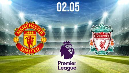 Manchester United vs Liverpool Preview and Prediction: Premier League Match on 02.05.2021