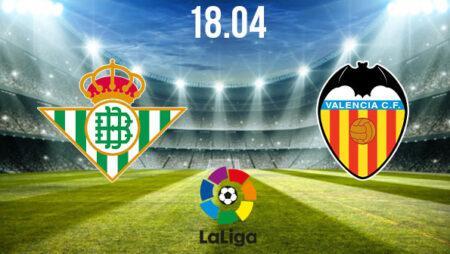 Real Betis vs Valencia Preview and Prediction: La Liga Match on 18.04.2021