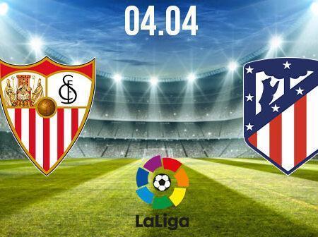 Sevilla vs Atletico Madrid Preview and Prediction: La Liga Match on 04.04.2021